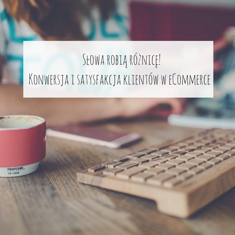 Słowa robią różnicę! Jak zwiększyć dzięki nim konwersję i satysfakcję klientów w eCommerce?