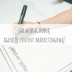 Jak wybrać dobrą agencję content marketingową?
