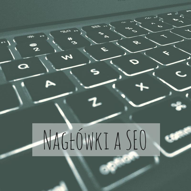 Nagłówki a SEO – jak je efektywnie stosować?