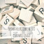 Słowa kluczowe w SEO copywritingu
