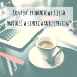 Content produktowy – jaka jest jego wartość w generowaniu sprzedaży?