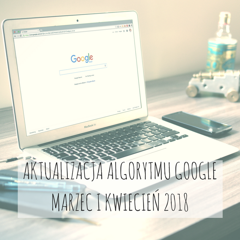 Aktualizacja algorytmu Google – marzec i kwiecień 2018