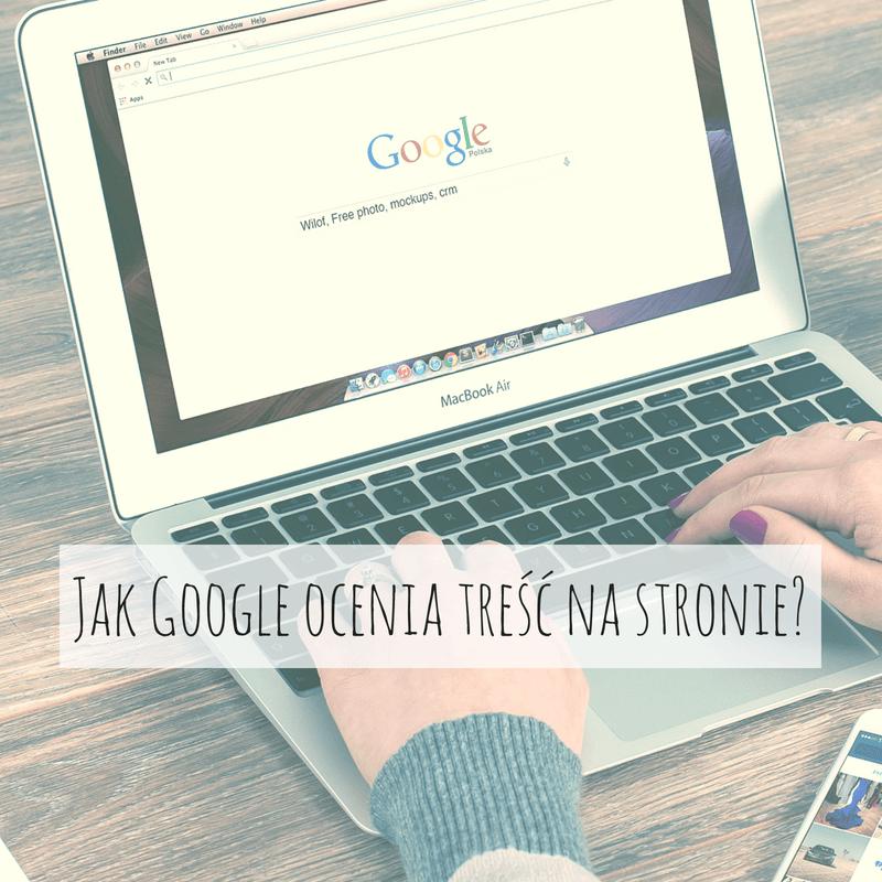 Jak Google ocenia treść na stronie?