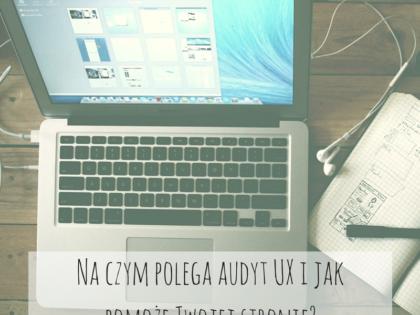 Na czym polega audyt UX i jak pomoże Twojej stronie?