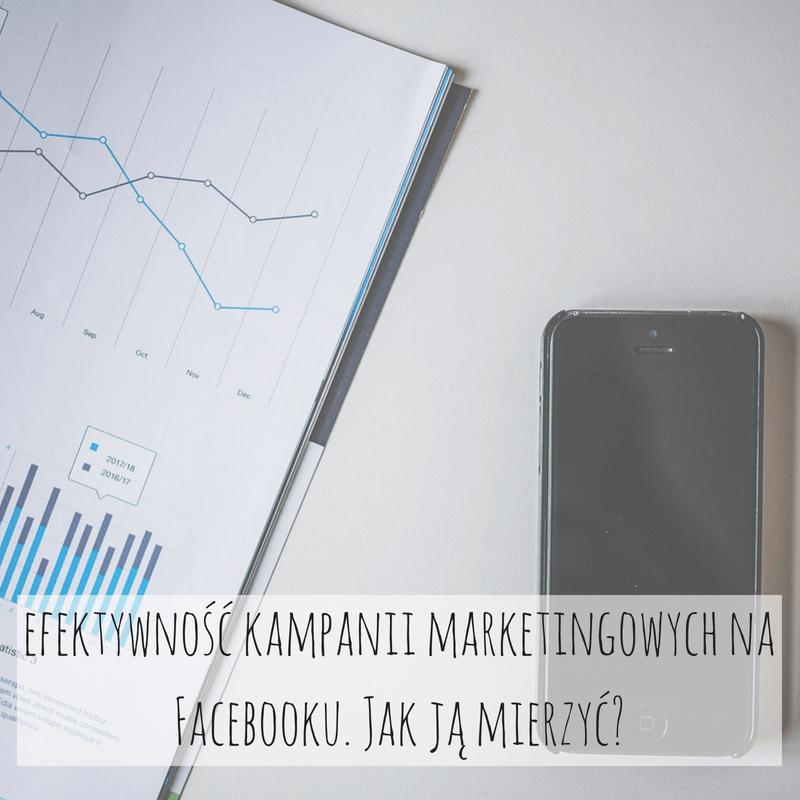 Jak mierzyć efektywność kampanii marketingowych na Facebooku?