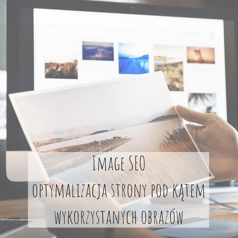 Image SEO – optymalizacja strony pod kątem wykorzystanych obrazów