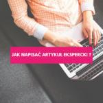 Jak napisać artykuł ekspercki?