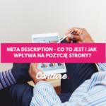 Meta description – co to jest i jak wpływa na pozycję strony?