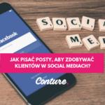 Jak pisać posty, aby zdobywać klientów w social mediach?