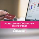 Jak prezentować produkty w sklepie online?