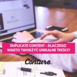 Duplicate content – dlaczego warto tworzyć unikalne treści?