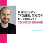 O skutecznym tworzeniu tekstów SEO rozmawiamy z Szymonem Słowikiem
