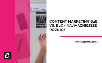 Content marketing B2B vs. B2C – najważniejsze różnice