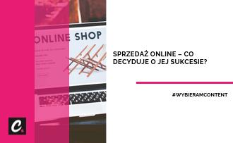 Sprzedaż online – co decyduje o jej sukcesie?