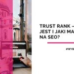 Trust Rank – co to jest i jaki ma wpływ na SEO?