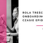 Onboarding w czasie pandemii a content marketing – jak to połączyć?