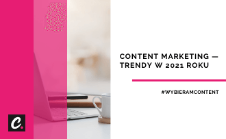 Content marketing — trendy w 2021 roku